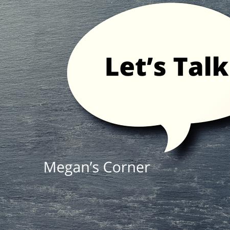 A word bubble that says let's talk, outside the bubble it says Megan's corner